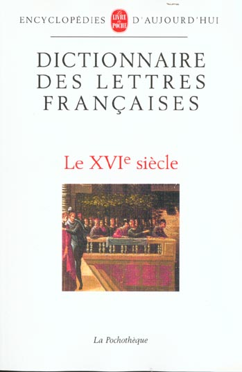 Dictionnaire Des Lettres Francaises - 16e Siecle