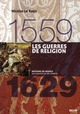 1559-1629 : LES GUERRES DE RELIGION