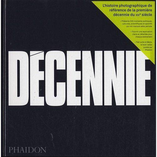 Decennie ; L'Histoire Photographique De Reference De La Premiere Decennie Du Xxi Siecle
