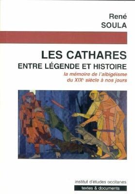 Les cathares ; entre légende et histoire ; la mémoire de l'albigéisme du XIXe siècle à nos jours