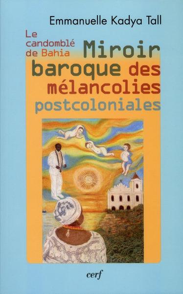 MIROIR BAROQUE DES MELANCOLIES POST-COLONIALES : LE CANDOMBLE DE BAHIA