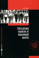 Couverture de Clericalisme Moderne Et Mouvement Ouvrier Naissance Dans La Guerre Des Religions Du Livre