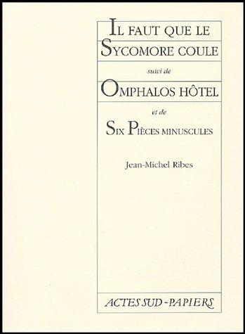Il Faut Que Le Sycomore Coule Suivi De : Omphalos Hotel Et De Six Pieces Minuscu