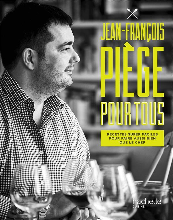 Jean-françois piège pour tous ; recettes super faciles pour faire aussi bien que le chef