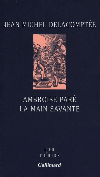 AMBROISE PARE, LA MAIN SAVANTE