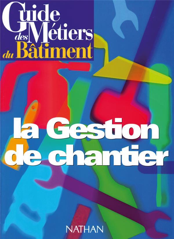 Guide La Gestion De Chantier  Guide Des Metiers Du Batiment