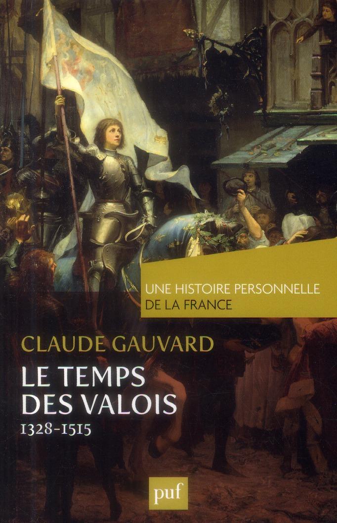 UNE HISTOIRE PERSONNELLE DE LA FRANCE : LE TEMPS DES VALOIS : 1328-1515