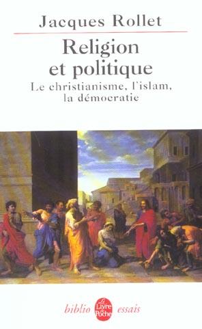 Religion Et Politique ; Le Christianisme, L'Islam, La Democratie