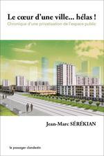 Couverture de Le coeur d'une ville... hélas ! chronique d'une privatisation de l'espace public