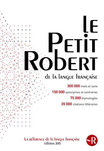 Le Petit Robert De La Langue Francaise (Edition 2015)