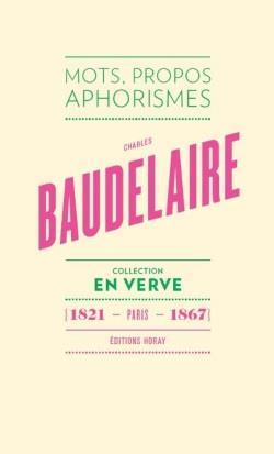 Baudelaire ; mots, propos, aphorismes (1821- paris - 1867)