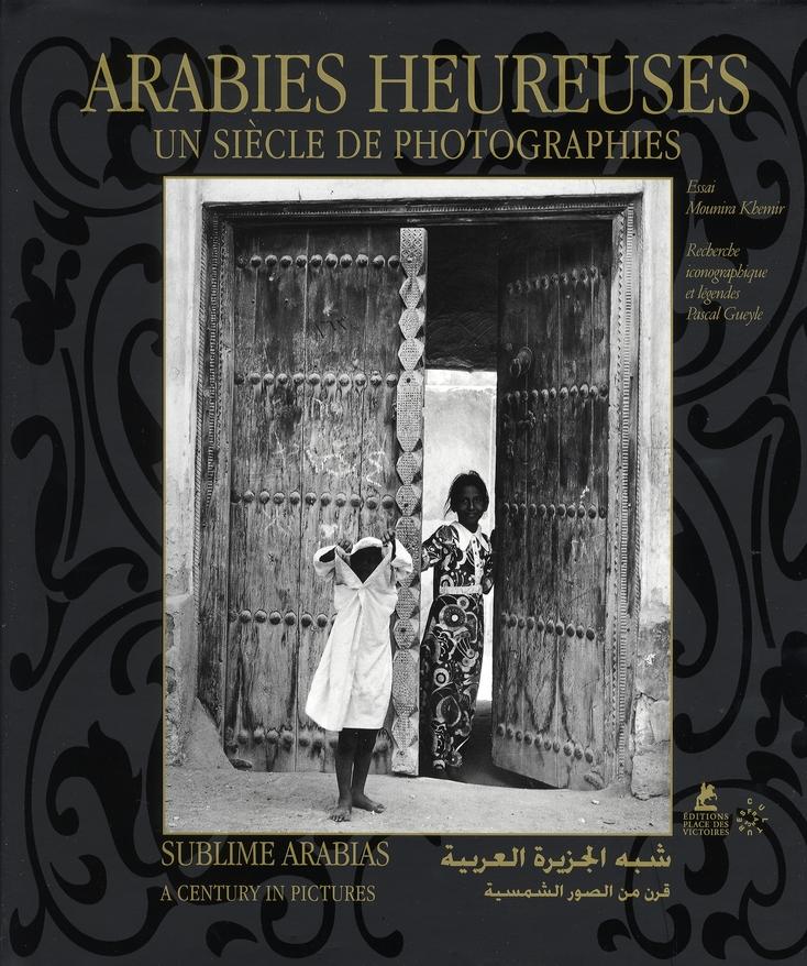 ARABIES HEUREUSES : UN SIECLE DE PHOTOGRAPHIES
