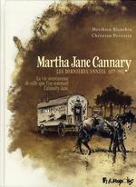 Couverture de Martha Jane Cannary t.3 ; les années 1877-1903 ; la vie aventureuse de celle que l'on nommait Calamity Jane