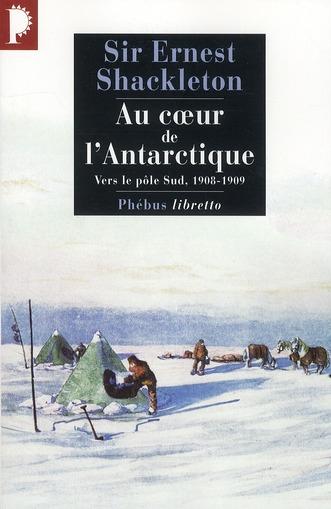 AU COEUR DE L'ANTARCTIQUE, VERS LE POLE SUD 1908-1909