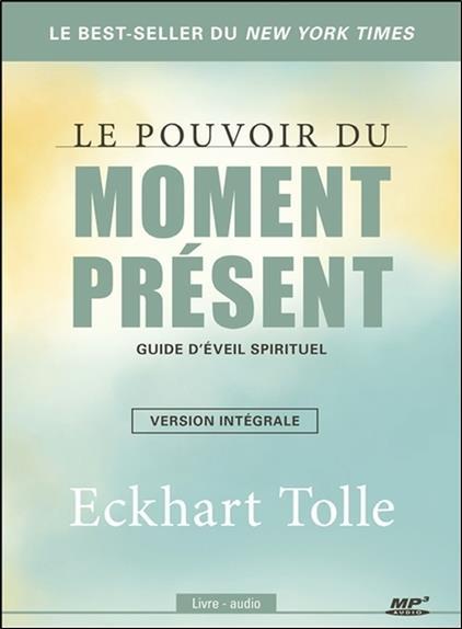 Le pouvoir du moment présent, guide d'éveil spirituel ; version intégrale