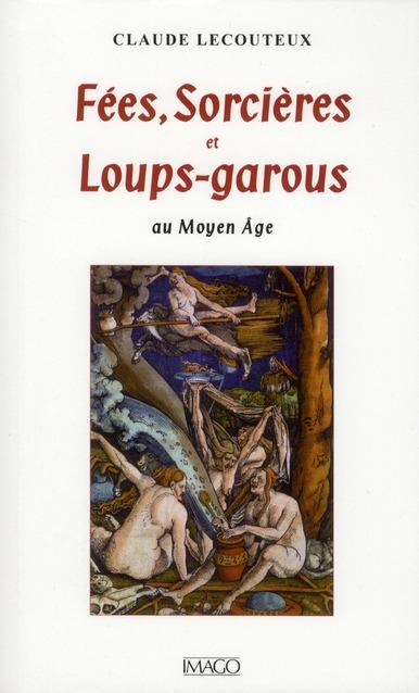 FEES SORCIERES ET LOUPS-GAROUS AU MOYEN-AGE
