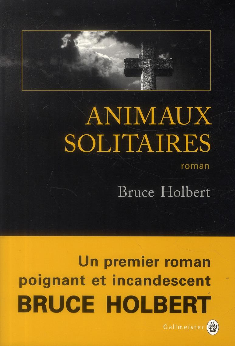 Animaux solitaires : roman | Holbert, Bruce. Auteur