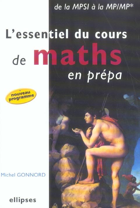 L'Essentiel Du Cours De Maths En Prepa ; De La Mpsi A La Mp-Mp ; Nouveau Programme