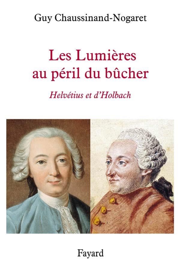 LES LUMIERES AU PERIL DU BUCHER : HELVETIUS ET D'HOLBACH