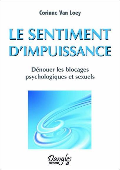Le Sentiment D'Impuissance ; Denouer Les Blocages Psychologiques Et Sexuels