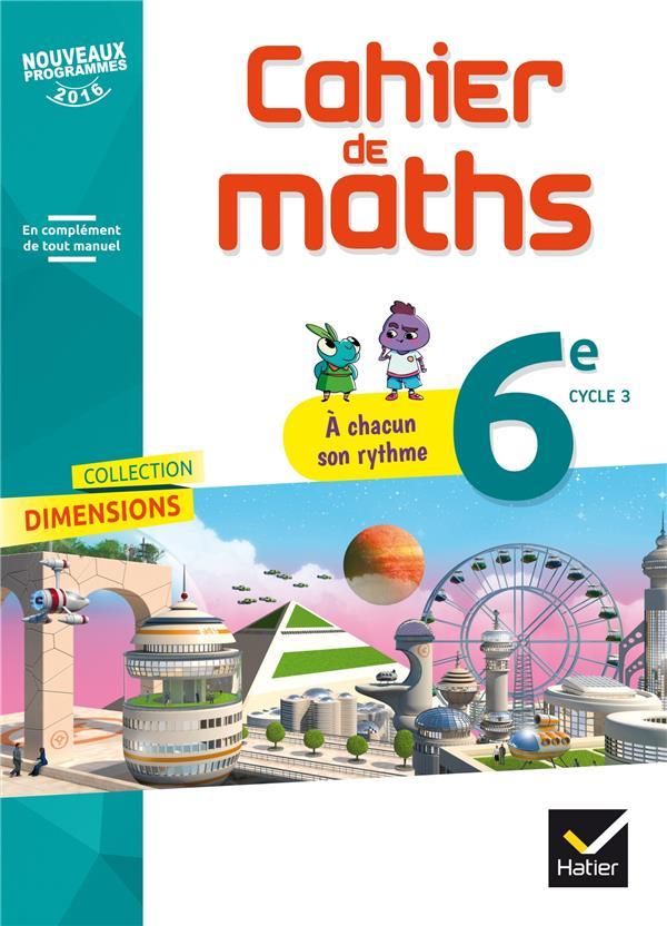 Dimensions - Mathematiques 6e Ed. 2017 - Cahier Eleve