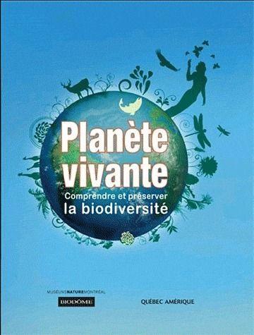 Planete Vivante. Comprendre Et Preserver La Biodiversite
