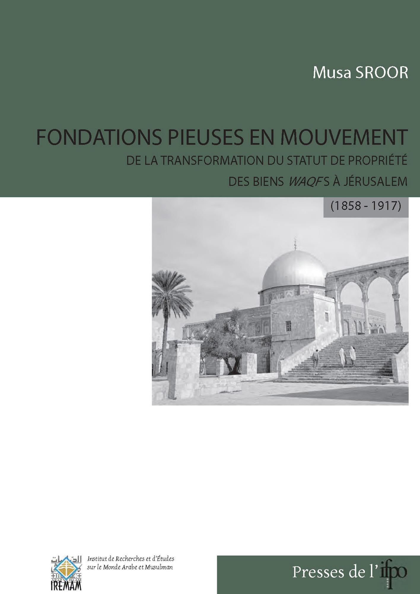 Fondations Pieuses En Mouvement ; De La Transformation Du Statut De Propriete, Des Biens Waqfs A Jerusalem (1858-1917)