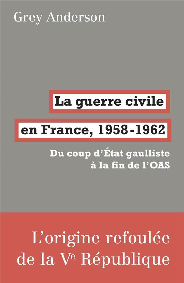 LA GUERRE CIVILE EN FRANCE, 1958-62 : DU COUP D'ETAT GAULLISTE A LA FIN DE L'OAS