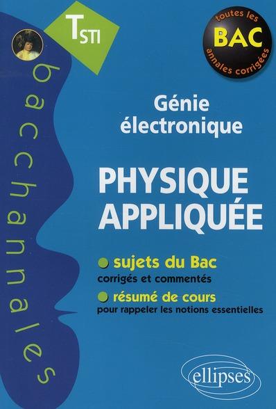 Bacchannales Sti; Physique Appliquee ; Genie Electronique ; Sujets Du Bac Corriges Et Commentes Et Resume De Cours (Edition 2010)