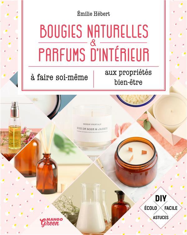 Bougies naturelles & parfums d'intérieur aux propriétés bien-être à faire soi-même | Hébert, Emilie. Auteur