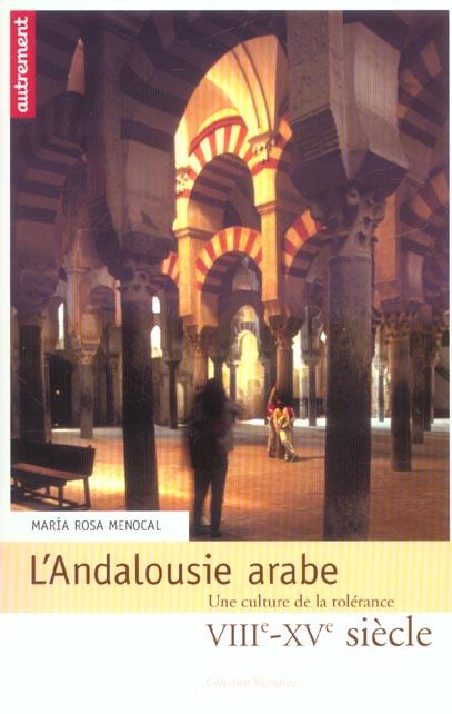 Andalousie Arabe : Une Culture De La Tolerance, Viii-Xv Siecle