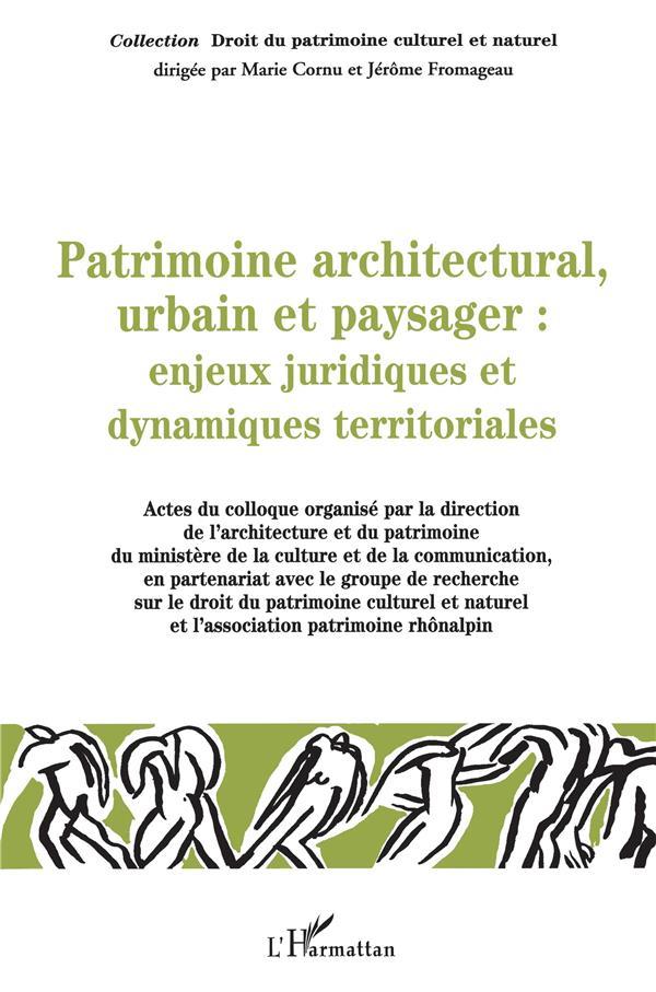Patrimoine Architectural, Urbain Et Paysager : Enjeux Juridiques Et Dynamiques Territoriales