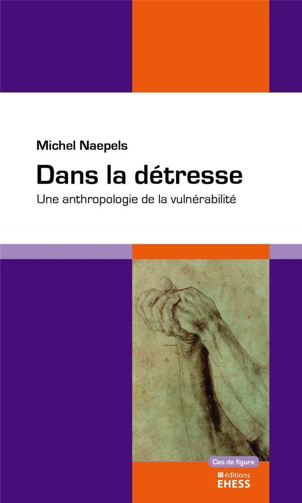 DANS LA DETRESSE : UNE ANTHROPOLOGIE DE LA VULNERABILITE