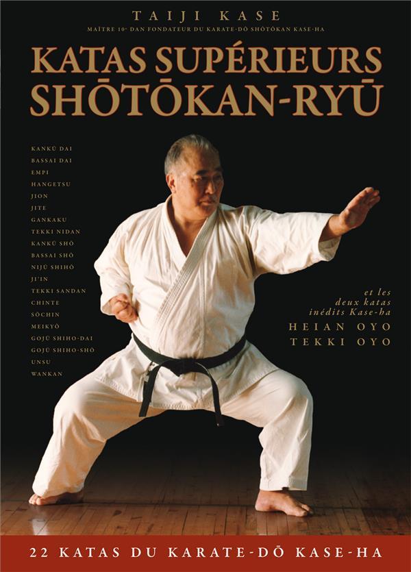 Katas Superieurs Shotokan-Ryu ; 22 Katas Du Karate-Do Kase-Ha