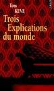 TROIS EXPLICATIONS DU MONDE