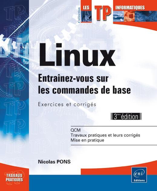Linux : entraînez-vous sur les commandes de base, exercices et corrigés   Pons, Nicolas