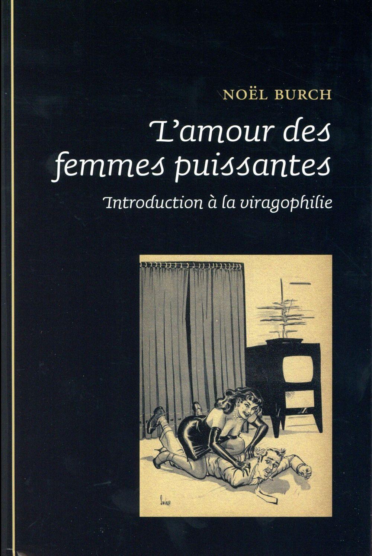 L'AMOUR DES FEMMES PUISSANTES : INTRODUCTION A LA VIRAGOPHILIE