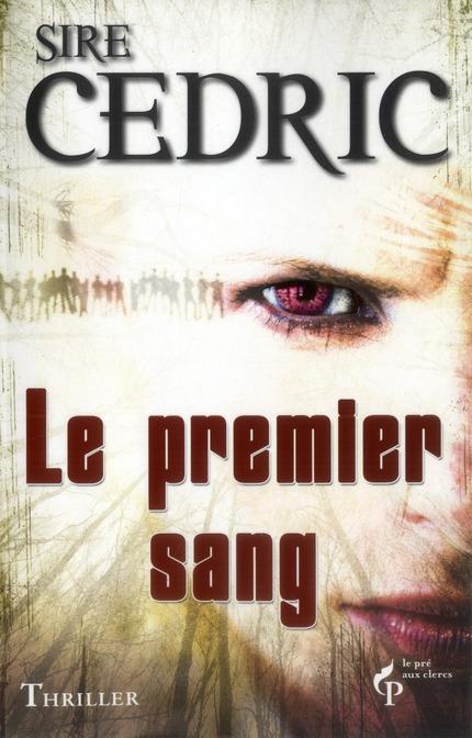premier sang (Le) : thriller | Sire Cédric. Auteur