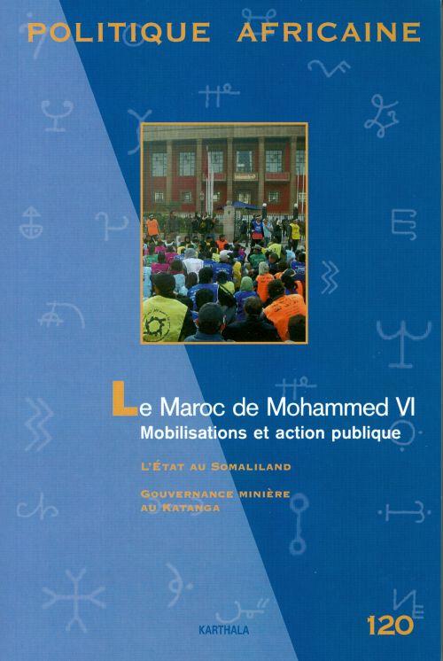 Revue Politique Africaine T.120; Le Maroc De Mohammed Vi ; Mobilisations Et Action Publique