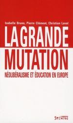 Couverture de La grande mutation ; néolibéralisme et éducation en Europe