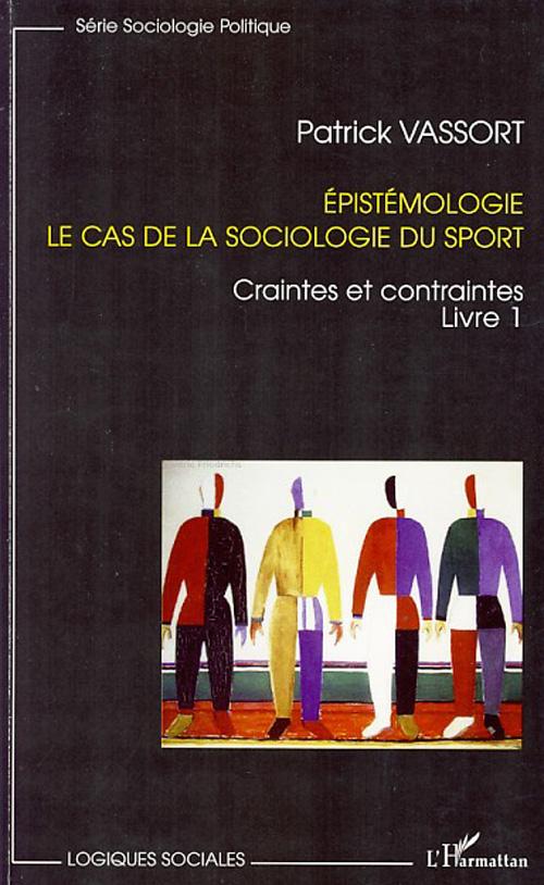 Epistemologie T.1 ; Le Cas De La Sociologie Du Sport ; Craintes Et Contraintes