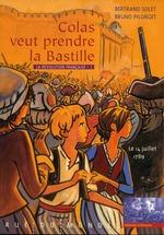 Couverture de La Révolution française t.1 ; Colas veut prendre la Bastille ; le 14 juillet 1789