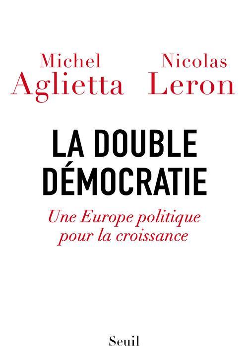 La double démocratie ; une Europe politique pour la croissance