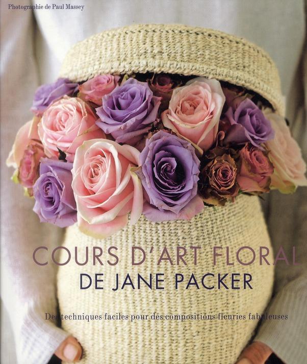 Cours D'Art Floral De Jane Packer.Des Techniques Faciles Pour Des Compositions Fleuries Fabuleuses.