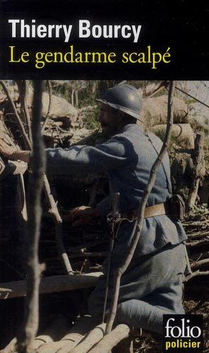 gendarme scalpé (Le) : une enquête de Célestin Louise, flic et soldat dans la guerre de 14-18   Bourcy, Thierry. Auteur