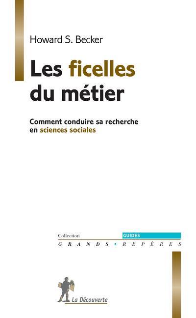 Les Ficelles Du Metier . Comment Conduire Sa Recherche En Sciences Sociales