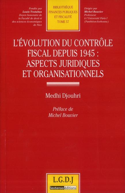 L'Evolution Du Controle Fiscal Depuis 1945 ; Aspects Juridiques Et Organisationnels