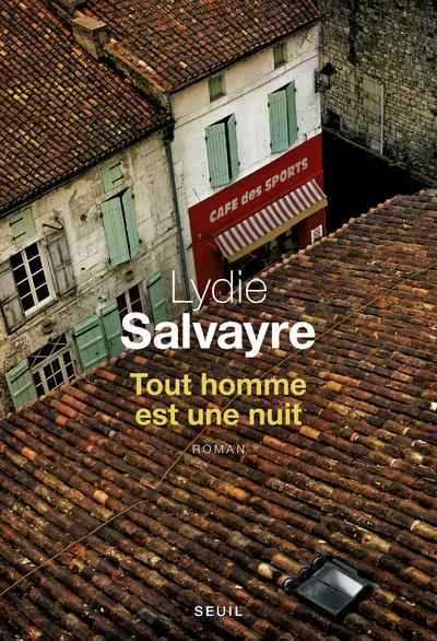 Tout homme est une nuit | Salvayre, Lydie. Auteur