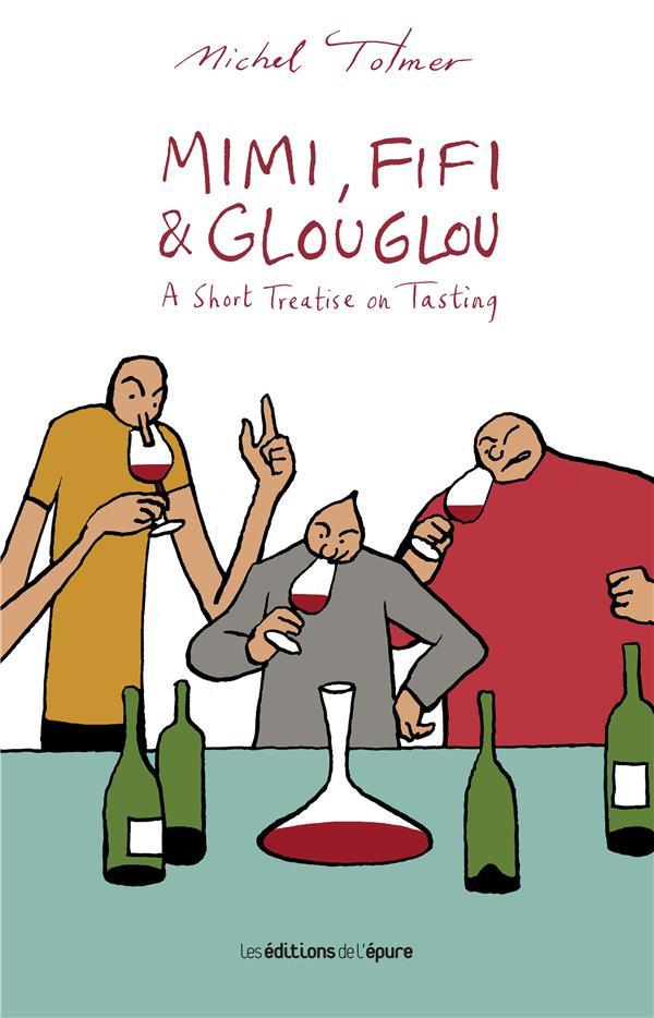 Mimi,Fifi And Glouglou. A Short Treatise On Tasting