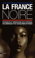 Couverture de La France noire ; présences et migrations des Afriques, des Amériques et de l'océan Indien en France